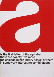 "John Rieben. A Is the First Letter of the Alphabet. Printer: Screen Print Diversified. 1965-66. Lithograph, 50 x 35"" (127 x 88.9 cm). Gift of the designer (not on view) Literacy begins with the alphabet. From the early twentieth century to today, modern artists have used the familiar ABC book, or abecedary, as a point of departure for diverse themes. In this exhibition, each letter of the alphabet is represented by a publication, revealing the abecedary as a learning device enjoyed well beyond childhood. From the Museum of Modern Art exhibition organized by Jennifer Tobias, Reader Services Librarian, MoMA Library. August - October 2012."