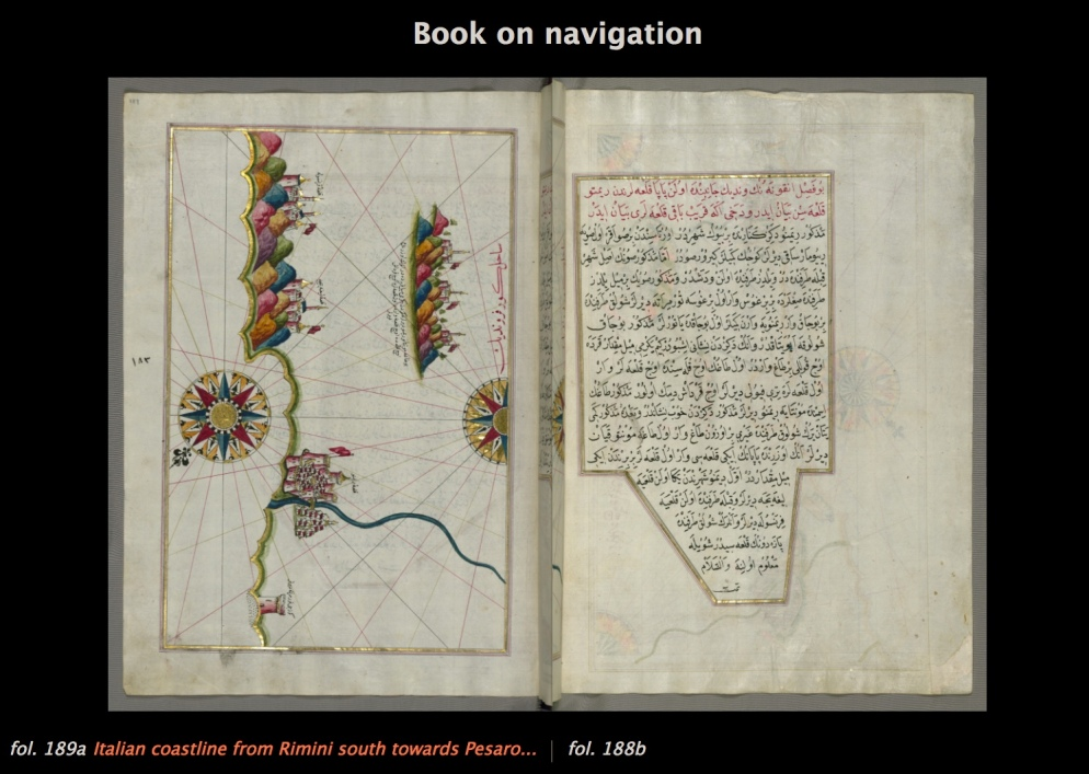 Book on Navigation. Originally composed in 932 AH / 1525 CE and dedicated to Sultan Süleyman I (the Magnificent), this great work by Piri Reis (d. 962 AH / 1555 CE) on navigation was later revised and expanded. The present manuscript, made mostly in the late eleventh century AH / seventeenth CE, is based on the later expanded version and has some 240 exquisitely executed maps and portolan charts.
